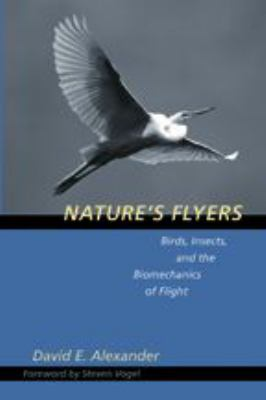 Nature's Flyers: Birds, Insects, and the Biomechanics of Flight 9780801867569