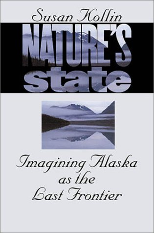 Nature's State: Imagining Alaska as the Last Frontier 9780807826454