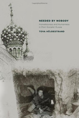 Needed by Nobody: Homelessness and Humanness in Post-Socialist Russia 9780801475931