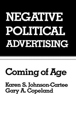 Negative Political Advertising: Coming of Age 9780805808346