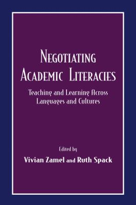 Negotiating Academic Literacies: Teaching and Learning Across Languages and Cultures 9780805829983