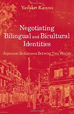 Negotiating Bilingual and Bicultural Identities: Japanese Returnees Betwixt Two Worlds 9780805841534