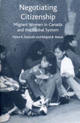 Negotiating Citizenship: Migrant Women in Canada and the Global System 9780802079152
