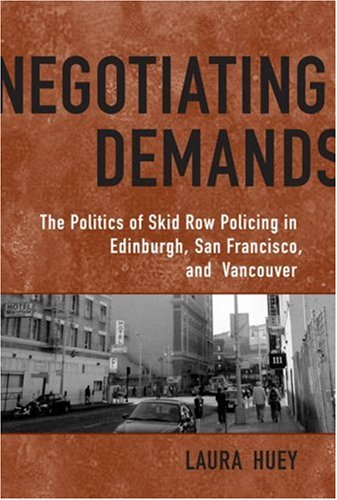Negotiating Demands: The Politics of Skid Row Policing in Edinburgh, San Francisco, and Vancouver 9780802094827