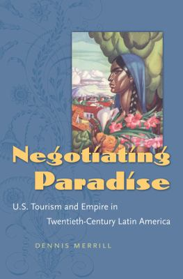 Negotiating Paradise: U.S. Tourism and Empire in Twentieth-Century Latin America 9780807832882