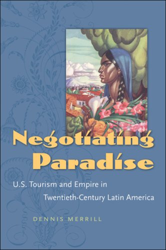 Negotiating Paradise: U.S. Tourism and Empire in Twentieth-Century Latin America 9780807859049