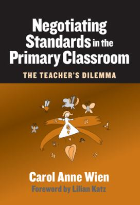 Negotiating Standards in the Primary Classroom: The Teacher's Dilemma 9780807745106