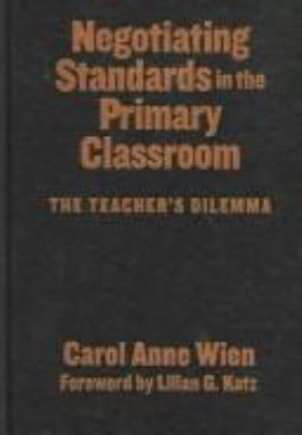 Negotiating Standards in the Primary Classroom: The Teacher's Dilemma 9780807745113