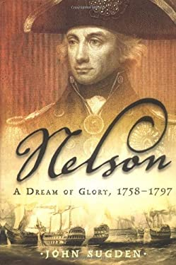 Nelson: A Dream of Glory, 1758-1797 9780805077575