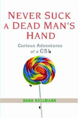 Never Suck a Dead Man's Hand: Curious Adventures of a CSI 9780806528229