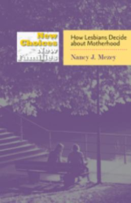 New Choices, New Families: How Lesbians Decide about Motherhood 9780801889998