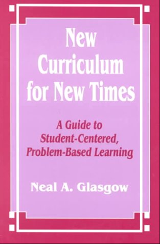 New Curriculum for New Times: A Guide to Student-Centered, Problem-Based Learning 9780803964990