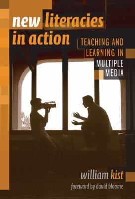 New Literacies in Action: Teaching and Learning in Multiple Media 9780807745403