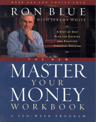The New Master Your Money Workbook: A Step-By-Step Plan for Gaining and Enjoying Financial Freedom 9780802481627
