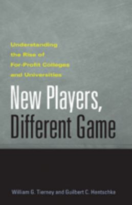 New Players, Different Game: Understanding the Rise of For-Profit Colleges and Universities 9780801886577