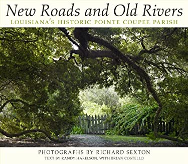 New Roads and Old Rivers: Louisiana's Historic Pointe Coupee Parish 9780807145449