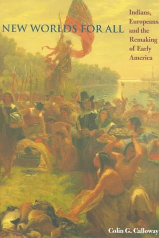 New Worlds for All: Indians, Europeans, and the Remaking of Early America 9780801859595