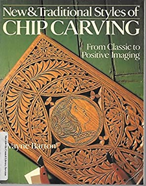 New and Traditional Styles of Chip Carving: From Classic to Positive Imaging 9780806985749