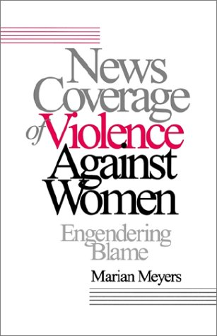 News Coverage of Violence Against Women: Engendering Blame 9780803956360