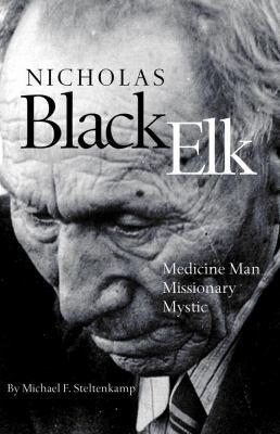 Nicholas Black Elk: Medicine Man, Missionary, Mystic 9780806140636