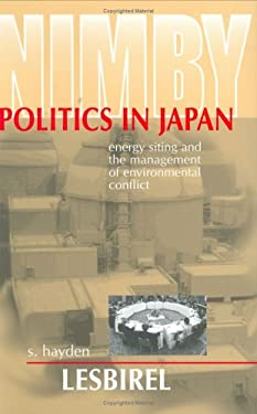 Nimby Politics in Japan: Energy Sitting and the Management of Environmental Conflict 9780801435379