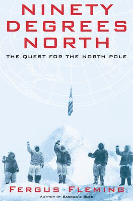 Ninety Degrees North: The Quest for the North Pole 9780802140364