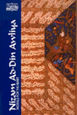 Nizam Ad-Din Awliya: Morals for the Heart: Conversations of Shaykh Nizam Ad-Din Awliya Recorded by Amir Hasan Sijzi