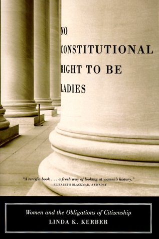 No Constitutional Right to Be Ladies: Women and the Obligations of Citizenship 9780809073849