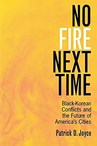 No Fire Next Time: Black-Korean Conflicts and the Future of America's Cities 9780801488900