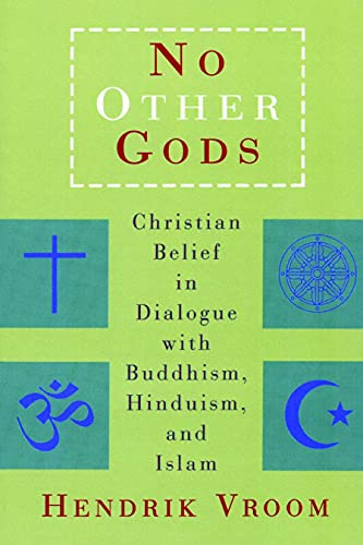 No Other Gods: Christian Belief in Dialogue with Buddhism, Hinduism, and Islam 9780802840974
