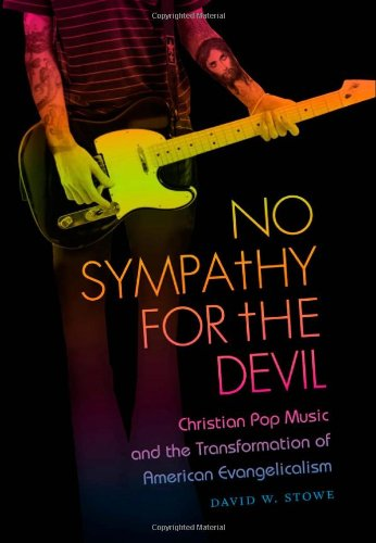 No Sympathy for the Devil: Christian Pop Music and the Transformation of American Evangelicalism 9780807834589