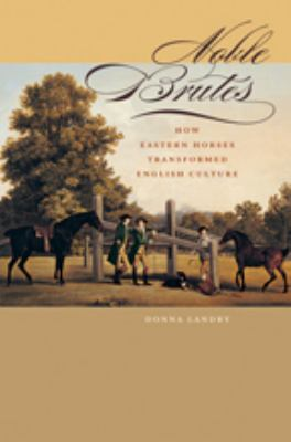 Noble Brutes: How Eastern Horses Transformed English Culture 9780801890284