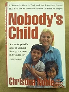 Nobody's Child: A Woman's Abusive Past and the Inspiring Dream That Led Her to Rescue the Street Children of Saigon 9780802115515