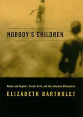 Nobody's Children: Abuse and Neglect, Foster Drift and the Adoption Alternative