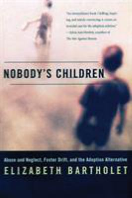 Nobody's Children: Abuse and Neglect, Foster Drift, and the Adoption Alternative 9780807023198