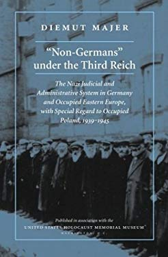 Non-Germans Under the Third Reich: The Nazi Judicial and Administrative System in Germany and Occupied Eastern Europe, with Special Regard to Occupied