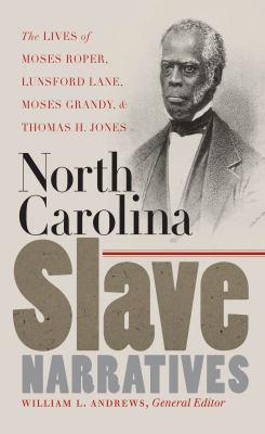 North Carolina Slave Narratives: The Lives of Moses Roper, Lunsford Lane, Moses Grandy, & Thomas H. Jones 9780807856581