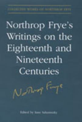 Northrop Frye's Writings on the Eighteenth and Nineteenth Centuries 9780802038241