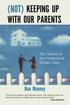 Not Keeping Up with Our Parents: The Decline of the Professional Middle Class 9780807011386