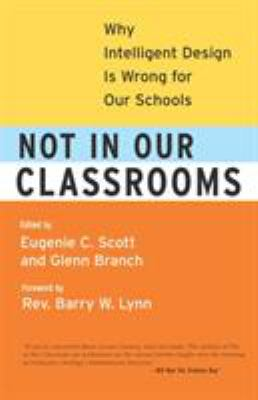 Not in Our Classrooms Not in Our Classrooms: Why Intelligent Design Is Wrong for Our Schools Why Intelligent Design Is Wrong for Our Schools