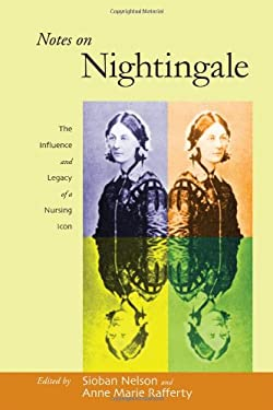 Notes on Nightingale: The Influence and Legacy of a Nursing Icon 9780801476112