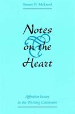 Notes on the Heart: Affective Issues in the Writing Classroom 9780809321063