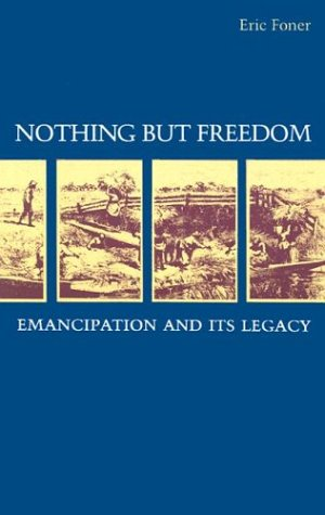 Nothing But Freedom: Emancipation and Its Legacy 9780807111895