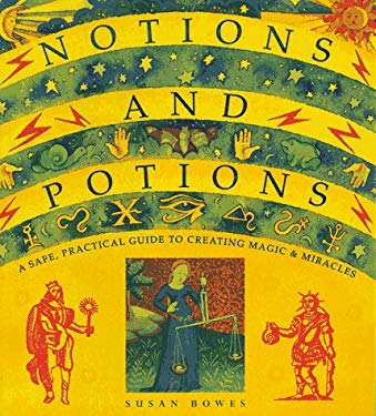 Notions and Potions: A Safe, Practical Guide to Creating Magic & Miracles 9780806996028