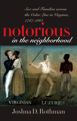 Notorious in the Neighborhood: Sex and Families Across the Color Line in Virginia, 1787-1861 9780807854402