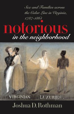 Notorious in the Neighborhood: Sex and Families Across the Color Line in Virginia, 1787-1861 9780807827680