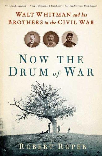 Now the Drum of War: Walt Whitman and His Brothers in the Civil War 9780802717610