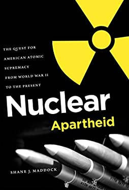 Nuclear Apartheid: The Quest for American Atomic Supremacy from World War II to the Present 9780807833551