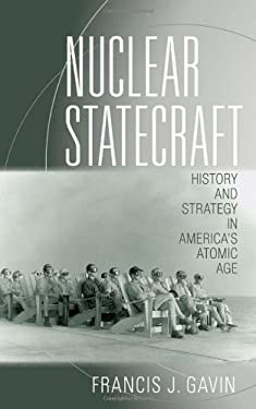 Nuclear Statecraft: History and Strategy in America's Atomic Age 9780801451010