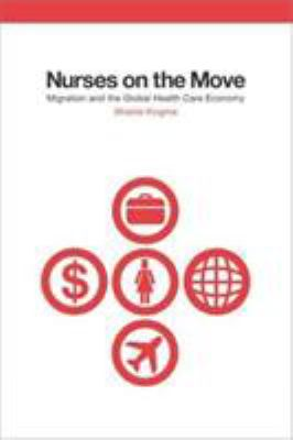 Nurses on the Move: Migration and the Global Health Care Economy 9780801443053